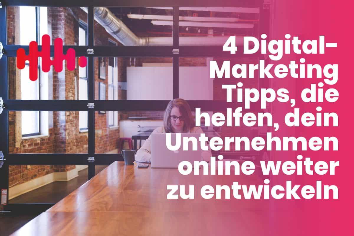 4 Digital-Marketing Tipps, die helfen, dein Unternehmen online weiter zu entwickeln